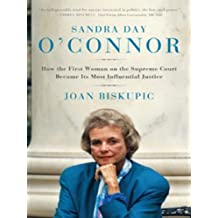Sandra Day O'Connor: How the First Woman on the Supreme Court Became Its Most Influential Justice (English Edition)