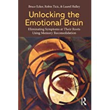Unlocking the Emotional Brain: Eliminating Symptoms at Their Roots Using Memory Reconsolidation (English Edition)