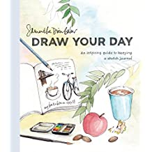 Draw Your Day: An Inspiring Guide to Keeping a Sketch Journal (English Edition)