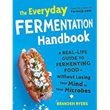 The Everyday Fermentation Handbook: A Real-Life Guide to Fermenting Food--Without Losing Your Mind or Your Microbes (English Edition)