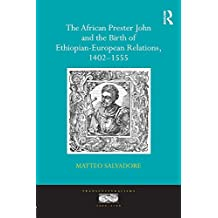 The African Prester John and the Birth of Ethiopian-European Relations, 1402-1555 (Transculturalisms, 1400-1700) (English Edition)