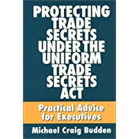 Protecting Trade Secrets Under the Uniform Trade Secrets Act: Practical Advice for Executives