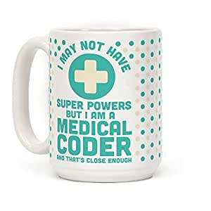 Human I May Not Have Super Powers but I Am a Medical Coder and that's Close Enough 白色 15盎司
