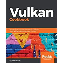 Vulkan Cookbook: Work through recipes to unlock the full potential of the next generation graphics API - Vulkan: Solutions to next gen 3D graphics API (English Edition)