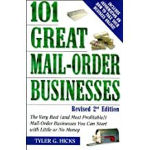 101 Great Mail-Order Businesses, Revised 2nd Edition: The Very Best (and Most Profitable!) Mail-Order Businesses You Can Start with Li ttle or No Money (English Edition)