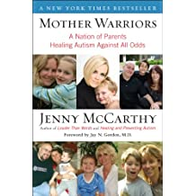 Mother Warriors: A Nation of Parents Healing Autism Against All Odds (English Edition)