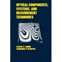 Optical Components, Techniques, and Systems in Engineering (Optical Science and Engineering Book 28) (English Edition)