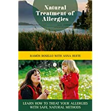 Natural Treatment of Allergies: Learn How to Treat Your Allergies with Safe, Natural Methods (English Edition)