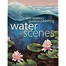 Robert Warren's Guide to Painting Water Scenes (English Edition)