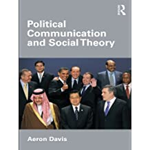 Political Communication and Social Theory (Communication and Society) (English Edition)