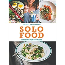 Solo Food: 72 recipes for you alone (English Edition)