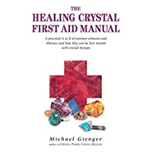 The Healing Crystals First Aid Manual: A Practical A to Z of Common Ailments and Illnesses and How They Can Be Best Treated with Crystal Therapy (English Edition)