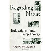 Regarding Nature: Industrialism and Deep Ecology