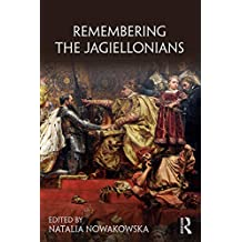 Remembering the Jagiellonians (Remembering the Medieval and Early Modern Worlds) (English Edition)