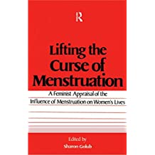 Lifting the Curse of Menstruation: A Feminist Appraisal of the Influence of Menstruation on Women's Lives (English Edition)