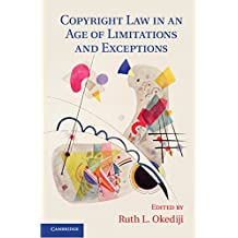 Copyright Law in an Age of Limitations and Exceptions (Cambridge Intellectual Property and Information Law) (English Edition)