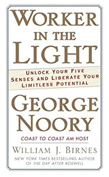 """""""Worker in the Light: Unlock Your Five Senses and Liberate Your Limitless Potential (English Edition)"""",作者:[Noory, George, Birnes, William J.]"""