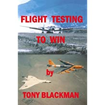 Flight Testing to Win: An autobiograpghy of a test pilot (English Edition)