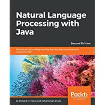 Natural Language Processing with Java: Techniques for building machine learning and neural network models for NLP, 2nd Edition (English Edition)