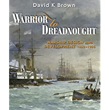 Warrior to Dreadnought: Warship Design and Development 1860-1905 (English Edition)