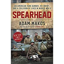 Spearhead: An American Tank Gunner, His Enemy, and a Collision of Lives in World War II (English Edition)