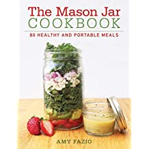 The Mason Jar Cookbook: 80 Healthy and Portable Meals for breakfast, lunch and dinner (English Edition)