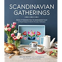 Scandinavian Gatherings: From Afternoon Fika to Midsummer Feast: 70 Simple Recipes & Crafts for Everyday Celebrations (English Edition)