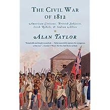 The Civil War of 1812: American Citizens, British Subjects, Irish Rebels, & Indian Allies (English Edition)