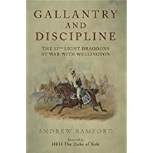 Gallantry and Discipline: The 12th Light Dragoons at War with Wellington (English Edition)