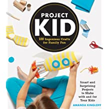 Project Kid: 100 Ingenious Crafts for Family Fun (English Edition)