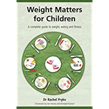 Weight Matters for Children: A Complete Guide to Weight, Eating and Fitness (English Edition)