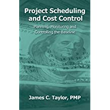 Project Scheduling and Cost Control: Planning, Monitoring and Controlling the Baseline (English Edition)