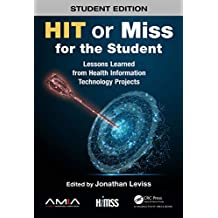 HIT or Miss for the Student: Lessons Learned from Health Information Technology Projects (HIMSS Book Series) (English Edition)