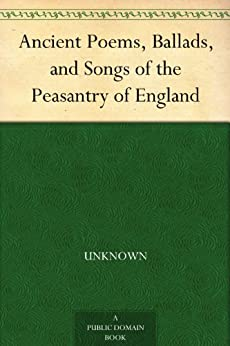 """""""Ancient Poems, Ballads, and Songs of the Peasantry of England (English Edition)"""",作者:[,Unknown]"""