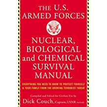 U.S. Armed Forces Nuclear, Biological And Chemical Survival Manual: Everything You Need to Know to Protect Yourself and Your Family from the Growing Terrorist Threat (English Edition)