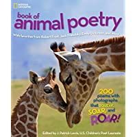 National Geographic Kids Book of Animal Poetry: 200 Poems with Photographs That Squeak, Soar, and Roar! (Stories & Poems)