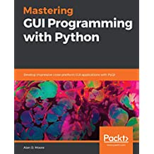 Mastering GUI Programming with Python: Develop impressive cross-platform GUI applications with PyQt (English Edition)