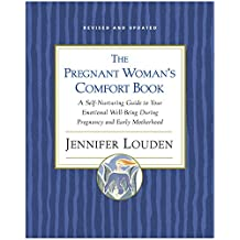 The Pregnant Woman's Comfort Book: A Self-Nurturing Guide to Your Emotional Well-Being During Pregnancy and Early Motherhood (English Edition)