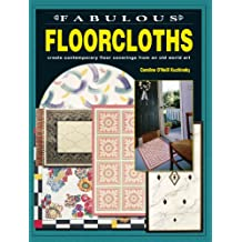 Fabulous Floorcloths: Create Contemporary Floor Coverings from an Old World Art (English Edition)