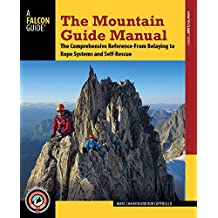 The Mountain Guide Manual: The Comprehensive Reference--From Belaying to Rope Systems and Self-Rescue (English Edition)
