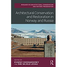 Architectural Conservation and Restoration in Norway and Russia (Routledge Research in Architectural Conservation and Historic Preservation) (English Edition)