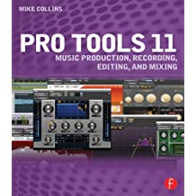 Pro Tools 11: Music Production, Recording, Editing, and Mixing (English Edition)