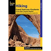 Hiking Grand Staircase-Escalante & the Glen Canyon Region: A Guide to 59 of the Best Hiking Adventures in Southern Utah (Regional Hiking Series) (English Edition)