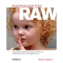 Photoshop CS2 RAW: Using Adobe Camera Raw, Bridge, and Photoshop to Get the Most out of Your Digital Camera (English Edition)