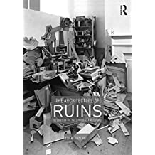 The Architecture of Ruins: Designs on the Past, Present and Future (English Edition)