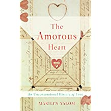 The Amorous Heart: An Unconventional History of Love (English Edition)