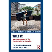 Title IX: The Transformation of Sex Discrimination in Education (Critical Moments in American History) (English Edition)