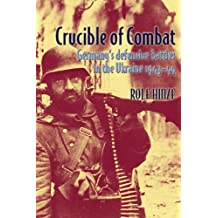 Crucible of Combat: Germany's Defensive Battles in the Ukraine 1943-44 (English Edition)
