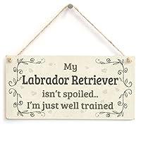 Meijiafei My Labrador Retriever Isn't Spoiled I'm Just Well Trained - 可爱的趣味家居配件礼品标志适用于拉布拉多猎犬狗所有者 25.40cm x 12.70cm