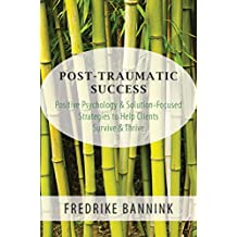 Post Traumatic Success: Positive Psychology & Solution-Focused Strategies to Help Clients Survive & Thrive (English Edition)